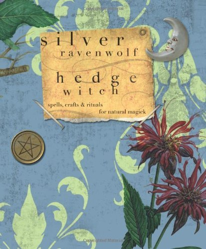 Hedge Witch: Spells, Crafts and Rituals for Natural Magick by Silver RavenWolf (1-Sep-2008) Paperback