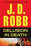 Delusion in Death, J. D. Robb, 0399158812