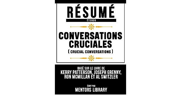 Résumé Etendu: Conversations Cruciales (Crucial Conversations ...