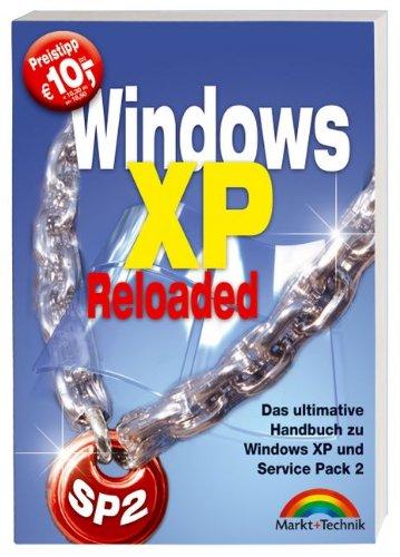 Windows XP Reloaded. Das ultimative Handbuch zu Windows XP und Service Pack 2