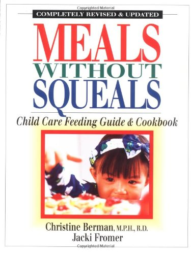Meals Without Squeals: Child Care Feeding Guide and Cookbook