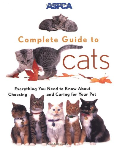 ASPCA Complete Guide to Cats (Aspc Complete Guide to) 1