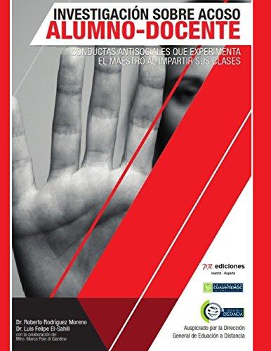 Investigacion sobre el acoso alumno-docente  [Moreno Rodriguez, Dr Roberto - El-Sahili, Dr Luis Felipe - Polo  Di Giardino, Lic Marco] (Tapa Blanda)
