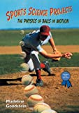 Sports Science Projects, Madeline Goodstein, 0766011747