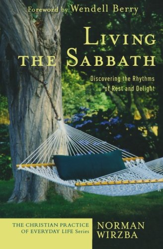 Living the Sabbath: Discovering the Rhythms of Rest and Delight (The Christian Practice of Everyday Life)