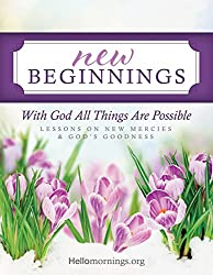 New Beginnings: With God All Things Are Possible. Lessons on New Mercies and God's Goodness (Hello Mornings Bible Studies Book 1)
