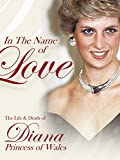 In The Name of Love: The Life and Death of Princess Diana
