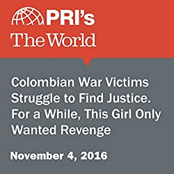 Colombian War Victims Struggle to Find Justice. For a While, This Girl Only Wanted Revenge
