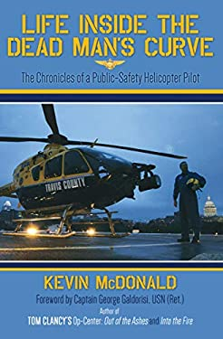 Life Inside the Dead Man's Curve: The Chronicles of a Public-Safety Helicopter Pilot