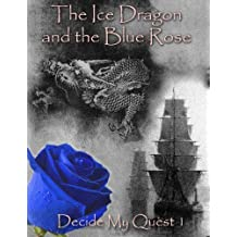 The Ice Dragon and the Blue Rose (Decide My Quest Book 1)