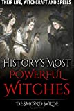 History's Most Powerful Witches: Their Life, Witchcraft and Spells