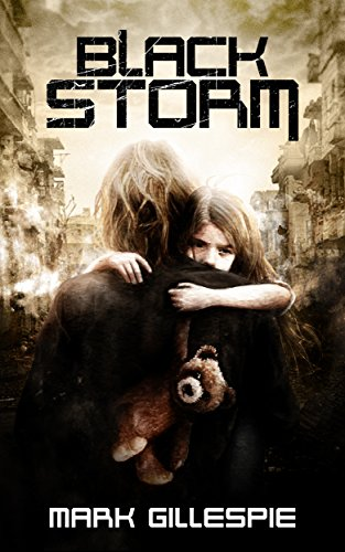 Black Storm: A Post-Apocalyptic Survival Thriller (The Black Storm Book 1) by [Gillespie, Mark]