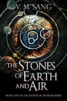 The Stones of Earth and Air (Elemental Worlds Book 1) by [Sang, V.M.]