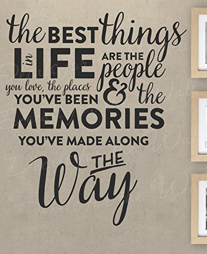 The Best Things In Life Are The People You Love Places You've Been Memories Made Along The Way - Inspirational Motivational Friendship Marriage Family Travel Adventure - Wall Decal Vinyl Sticker Art (The Best Things In Life Wall Decal)