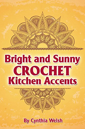 Crochet: Bright and Sunny Crochet Kitchen Accents. Crochet Kitchen Patterns to Brighten Up Your Décor