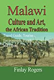 Malawi Culture and Art, the African Tradition: Travel Guide, Tourism, Environment, People and Ethnic