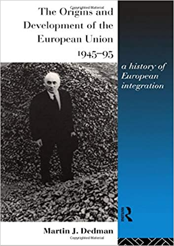 The Origins and Development of the European Union 1945-1995: A History of European Integration