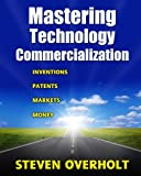 Mastering Technology Commercialization: Inventions; Patents; Markets; Money