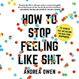 #10: How to Stop Feeling Like Sh*t: 14 Habits That Are Holding You Back from Happiness