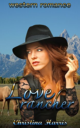 Western Romance: : Love Rancher (Historical Mail order bride Christian New Adult College) (Clean & Wholesome Contemporary Regency Cowboy Inspirational Multicultural Interracial) (Western New England College)