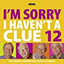 I'm Sorry I Haven't a Clue, Volume 12 Radio/TV Program by Humphrey Lyttelton Narrated by Barry Cryer, Tim Brooke-Taylor, Graeme Garden