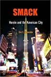 Download Smack: Heroin and the American City (Politics and Culture in Modern America) by Eric C. Schneider (2008-09-24) in PDF ePUB Free Online