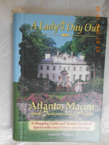 A Lady's Day Out in Atlanta, Macon And Surrounding Areas: A Shopping Guide And Tourist Handbook Spiced With Local History And - Shopping Georgia Macon