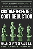Customer-Centric Cost Reduction: How to invest and improve profits without sacrificing your customers