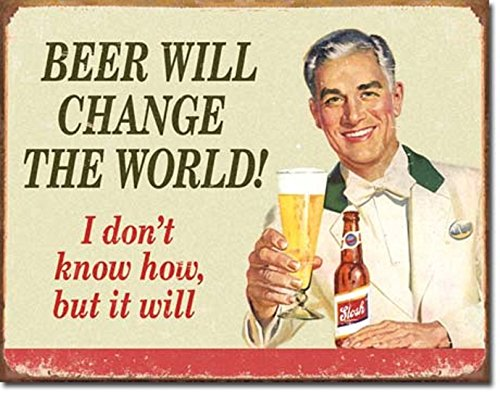 BEER WILL CHANGE THE WORLD..I DON'T KNOW HOW..BUT IT WILL 12.5