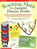 Teaching Math with Favorite Picture Books: Hands-on Activities and Reproducibles to Teach Math Using More Than 25 Picture Books  (Grades 1-3)