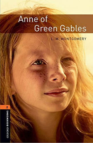 Oxford Bookworms Library: Anne of Green Gables: Level 2: 700-Word Vocabulary New Edition by Montgomery, L.M published by Oxford University Press, USA (2008) (Anne Of Green Gables Oxford)