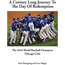 A Century Long Journey To The Day Of Redemption: The 2016 World Baseball Champion Chicago Cubs