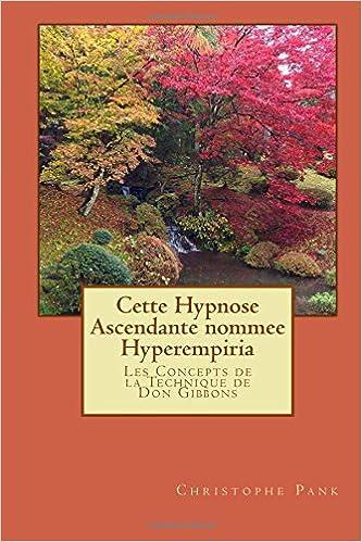 Télécharger de la bibliothèque Cette Hypnose Ascendante nommee Hyperempiria: Les Concepts de la Technique de Don Gibbons PDF CHM ePub 151747177X