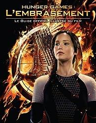 Hunger Games : l'embrasement : le guide officiel illustré du film par Kate Egan