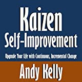 Kaizen Self-Improvement: Upgrade Your Life with Continuous, Incremental Change