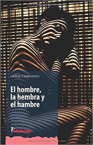 El hombre, la hembra y el hambre (Ediciones Malecon): Amazon.es: Daina Chaviano: Libros