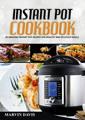 Instant pot cookbook: Amazing pot recipes for healthy and delicious meals by Marvin Davis