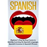 Spanish: Beginner's Step by Step Course to Quickly Learning The Spanish Language, Spanish Grammar & Spanish Phrases (Spanish Words, Speaking Spanish, Spanish Books)