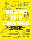 #9: Brand the Change: The Branding Guide for social entrepreneurs, disruptors, not-for-profits and corporate troublemakers