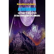 ALDEBARAN. LA PLANETE DES ETRES EXTRATERRESTRES DE LUMIERE. (French Edition)