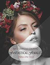 Fantastical Females: A Grayscale Colouring Book