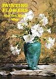 Painting Flowers the Van Wyk Way, Helen Van Wyk, 0929552024