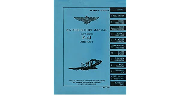 Amazon.com: NAVAIR 01-245FDD-1 NATOPS FLIGHT MANUAL NAVY MODEL F-4J AIRCRAFT eBook: U.S. Navy: Kindle Store