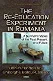 The Re-Education Experiment in Romania, Daniel Teodorescu and Gheorghe Boldur-Latescu, 162417289X