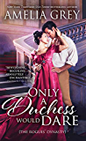 Only a Duchess Would Dare (The Rogues' Dynasty Book 2)