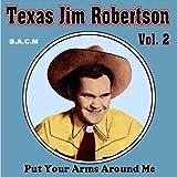 Texas Jim Robertson: Put Your Arms Around Me Volume 2
