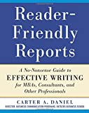 Reader-Friendly Reports: A No-nonsense Guide to Effective Writing for MBAs, Consultants, and Other Professionals (Business Books)