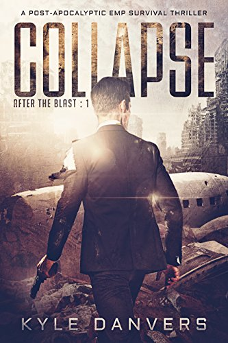 Collapse: A Post-Apocalyptic EMP Survival Thriller (After the Blast Book 1) by [Danvers, Kyle]