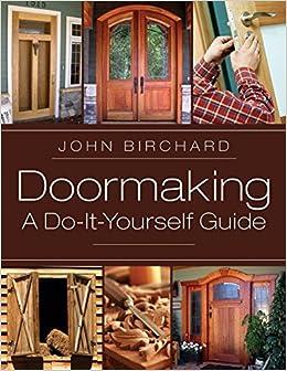 Doormaking a do it yourself guide john birchard 9781626548770 doormaking a do it yourself guide john birchard 9781626548770 amazon books solutioingenieria Choice Image