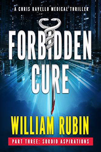 Forbidden Cure Part Three: Sordid Aspirations: A Chris Ravello Medical Thriller